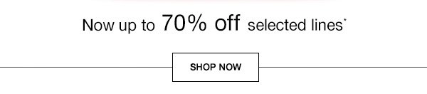 Now up to 70% off selected lines*