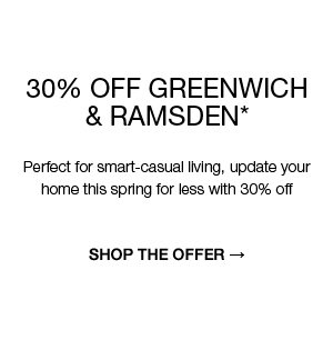 30% off greenwich & ramsden* : Perfect for smart-casual living, update your home this spring for less with 30% off
