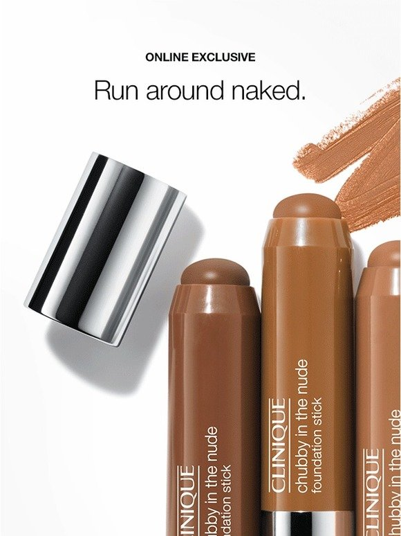 Clinique: Foundation without the fuss. Try new Chubby In the Nude + Chubby duo FREE with purchase.   Milled