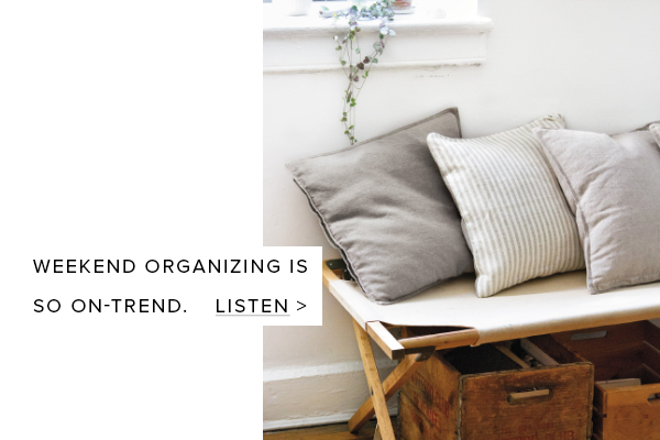 Weekend organizing is so on-trend.