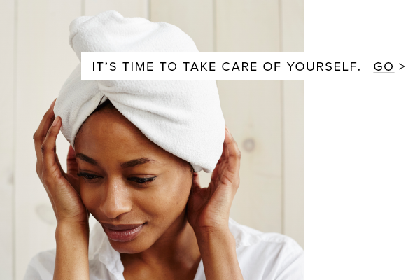 It's time to take care of yourself.