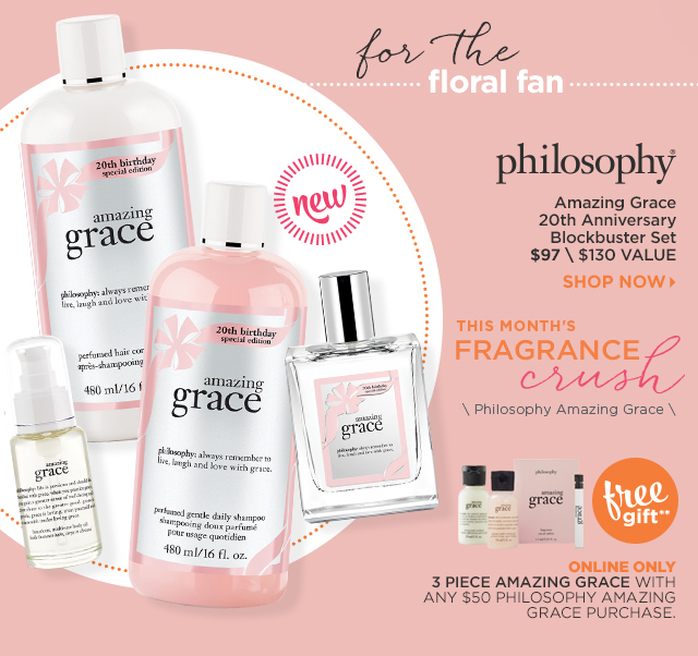 Philosophy | Amazing Grace 20th Anniversary Blockbuster Set $97. Online Only Free Gift** 3 Piece Amazing Grace with any $50 Philosophy Amazing Grace Purchase.