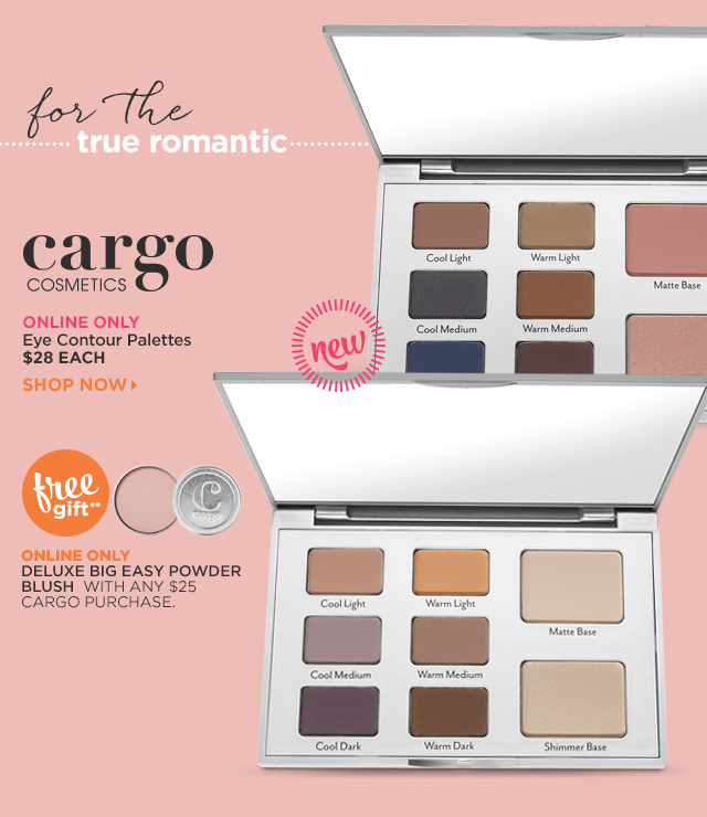 Cargo Cosmetics | Eye Contour Palettes $28 Each, online only. Online Only Free Gift** Deluxe Big Easy Powder Blush with any $25 Cargo Purchase.