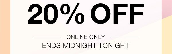 20% off : Online only ends midnight tonight