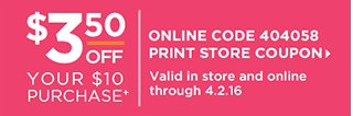 $3.50 off your $10 Purchase+ | Online Code 404058, Valid in store and online through 4.2.16