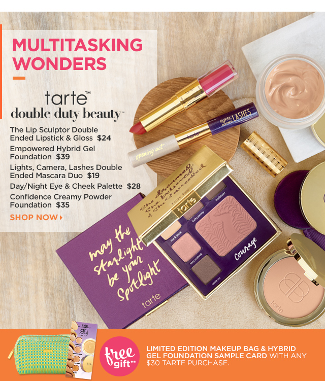 TARTE | Double Duty Beauty | The Lip Sculptor Double Ended Lipstick and Gloss $24, Hybrid Gel Foundation $39, Lights, Camera, Lashes Double Ended Mascara Duo $19, Day-Night Eye and Cheek Palette $28, Confidence Creamy Powder Foundation $35. Plus Free Gift
