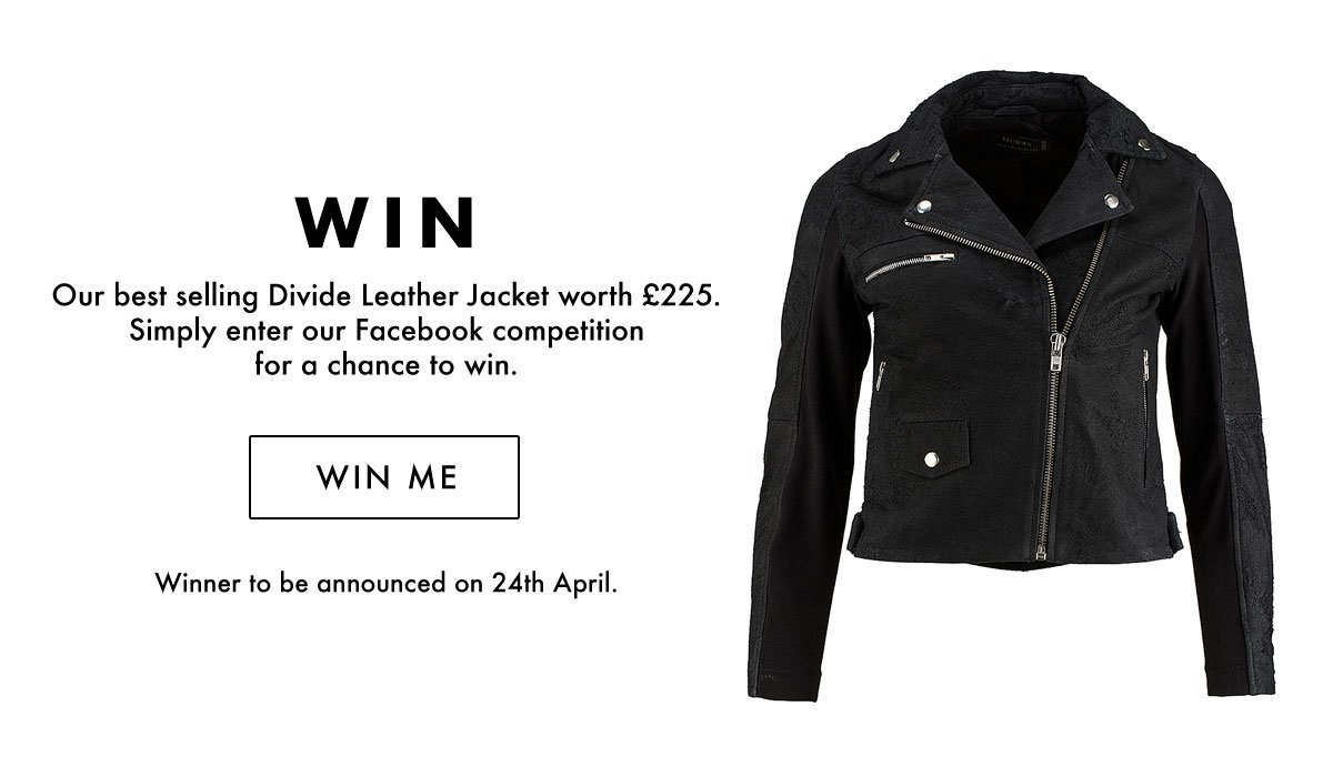 Win our best selling Divide Leather Jacket worth £225. Simply enter our Facebook competition for a chance to win. Winner to be announced on 24th April.