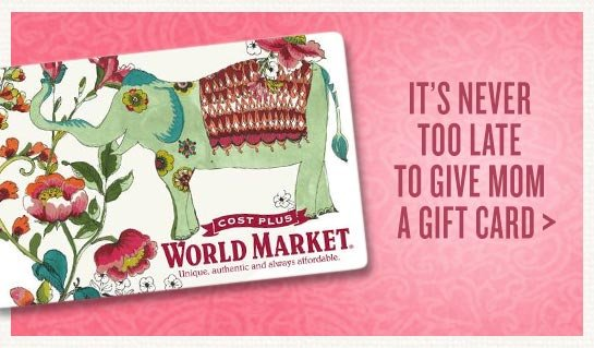 Cost plus world market last minute gifts for mom save big on gift get mom a gift card m4hsunfo