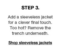 Step 3: Add a sleeveless jacket for a clever final touch. Too hot? Remove the trench underneath.