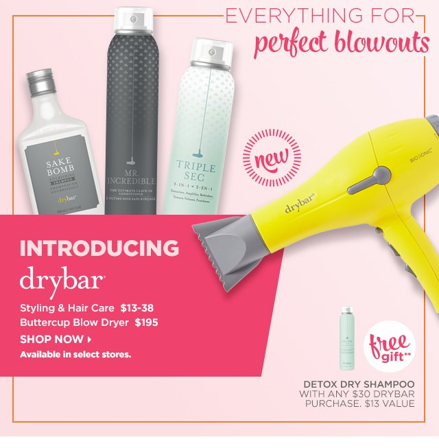 INTRODUCING DRYBAR | NEW! Styling and Hair Care $13-38, Buttercup Blow Dryer $195, plus Free Gift**