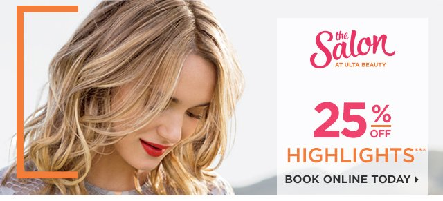 THE SALON at Ulta Beauty | 25 percent off highlights***, book online today