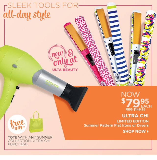 ULTRA CHI | NEW! Limited Edition Summer Pattern Flat Irons or Dryers NOW $79.95 EACH, plus Free Gift**