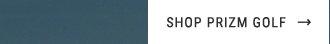 SHOP PRIZM GOLF →