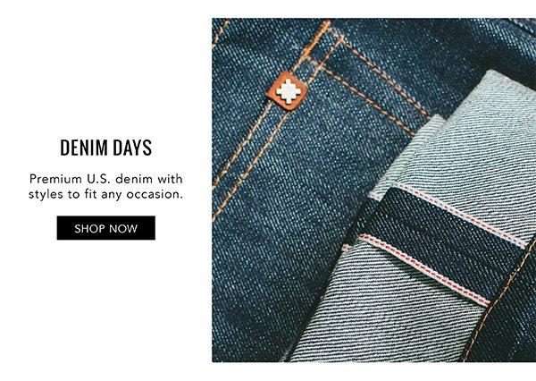 DENIM DAYS. Premium U.S. denim with styles to fit any occasion. SHOP NOW