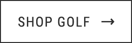 SHOP GOLF →