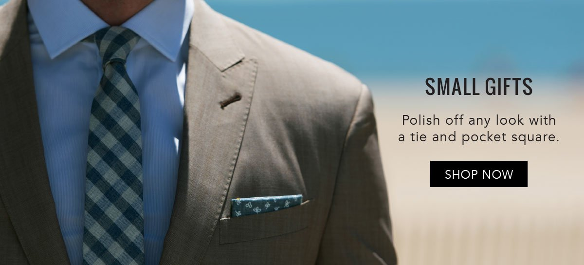 ACCESSORIES. Polish off any look with a tie and pocket square. SHOP NOW