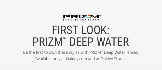 FIRST LOOK: PRIZM™ DEEP WATER