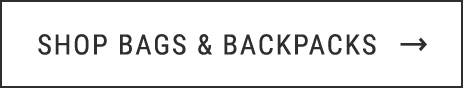 SHOP BAGS & BACKPACKS →