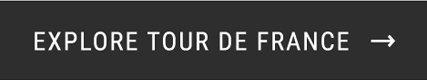 EXPLORE TOUR DE FRANCE →