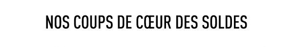 NOS COUPS DE COEUR DES SOLDES