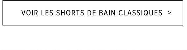 VOIR LES SHORTS DE BAIN CLASSIQUES