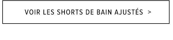 VOIR LES SHORTS DE BAIN AJUSTÉ