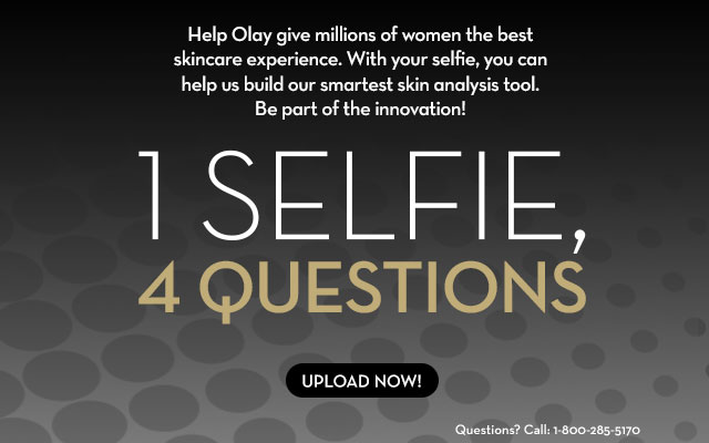 Help Olay help millions of women.   With your selfie you can help us build the world's smartest skin analysis tool.