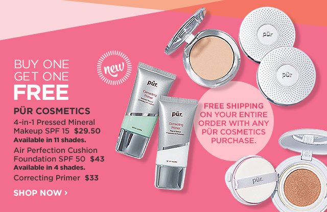 PUR COSMETICS | NEW! 4-in-1 Pressed Mineral Makeup SPF 15 $29.50, Air Perfection Cushion Foundation SPF 50 $43, Correcting Primer $33