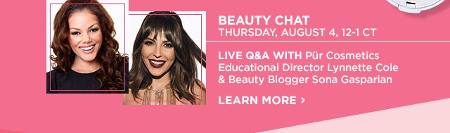 BEAUTY CHAT Thursday August 4, 12-1 CT | Live Q and A with Pur Cosmetics Educational Director Lynnette Cole and Beauty Blogger Sona Gasparian