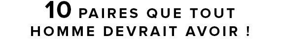 10 PAIRES QUE TOUT HOMME DEVRAIT AVOIR