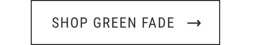 SHOP GREEN FADE
