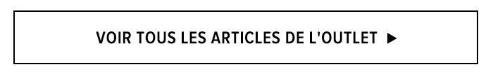 VOIR TOUS LES ARTICLES DE L'OUTLET