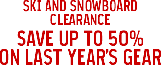 SKI AND SNOWBOARD CLEARANCE - SAVE UP TO 50% ON LAST YEAR'S GEAR