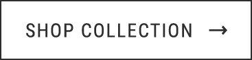 SHOP COLLECTION →