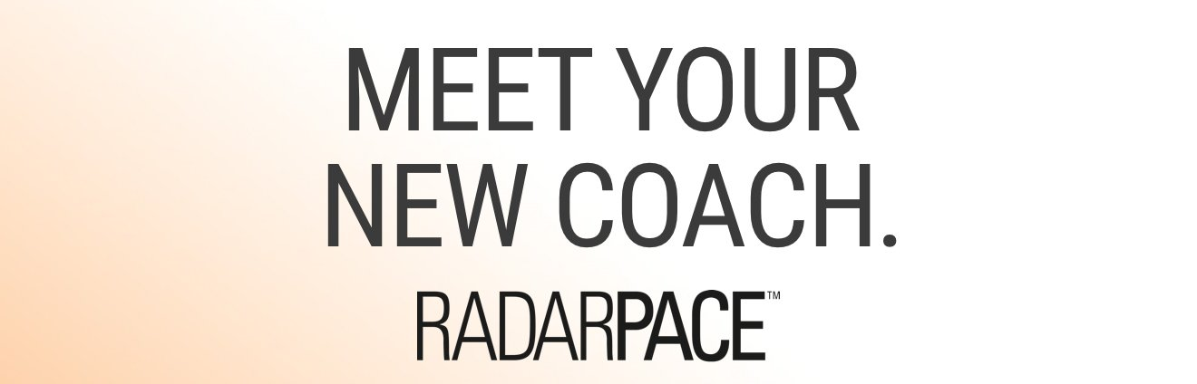 MEET YOUR NEW COACH. RADARPACE™
