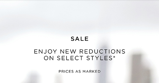 ENJOY NEW REDUCTIONS ON SELECT STYLES*