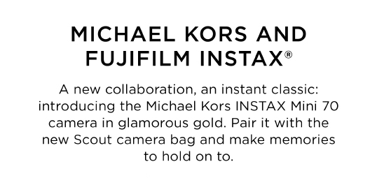 MICHAEL KORS AND FUJIFILM INSTAX
