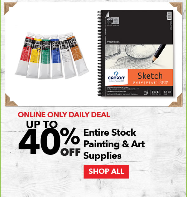Online Only Daily Deal Up to 40% off Entire Stock Painting & Art Supplies. Shop All.