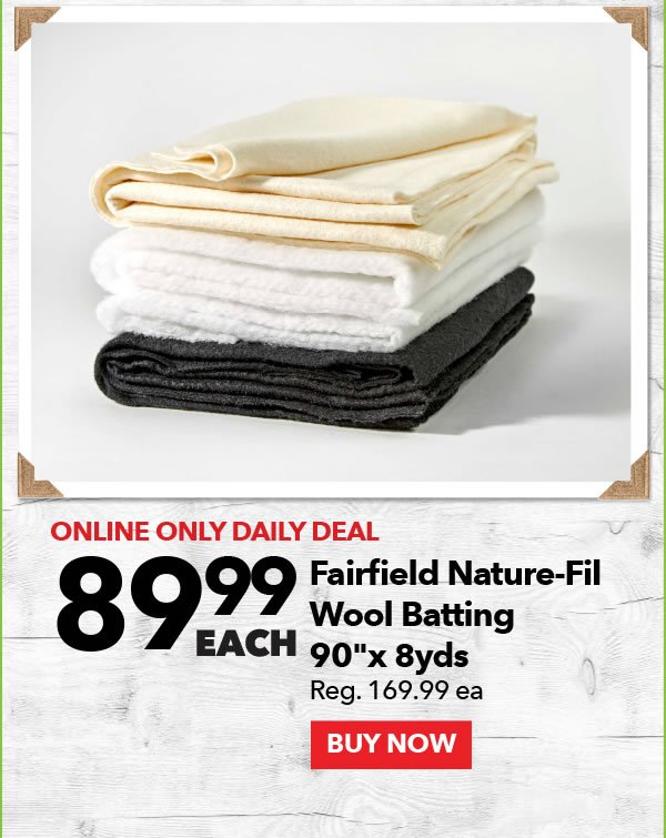 Online Only Daily Deal 89.99 each Fairfield Nature-Fil Wool Batting 90
