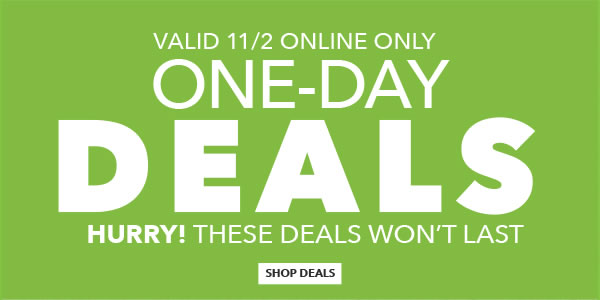 Hurry! Valid 11/2 Online Only One-Day Deals. Shop Deals.