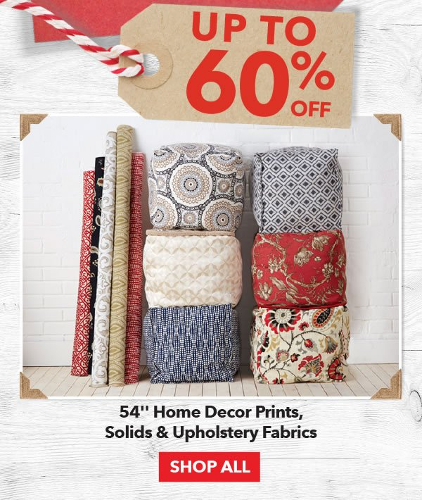 Up to 60% off 54-inch Home Decor Prints, Solids & Upholstery Fabrics. Shop All.