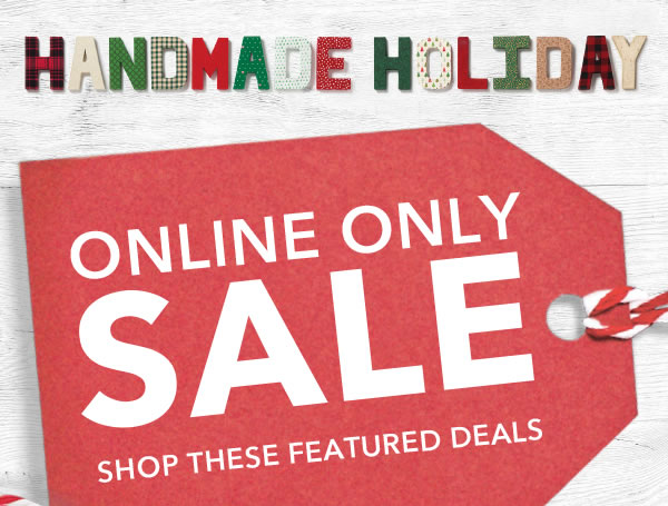 Handmade Holiday Online Only Sale. Shop Sale.