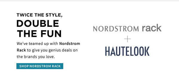 TWICE THE STYLE, DOUBLE THE FUN | We've teamed up with Nordstrom Rack to give you genius deals on the brands you love. | SHOP NORDSTROM RACK