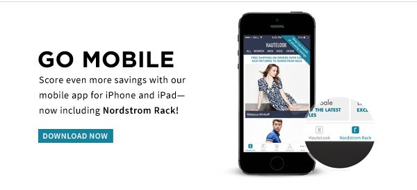 GO MOBILE | Score even more savings with our mobile app for iPhone and iPad- now including Nordstrom Rack! | DOWNLOAD NOW