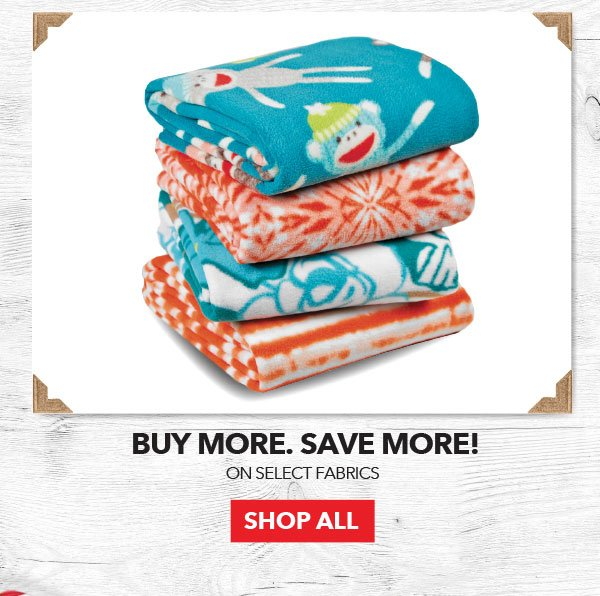 Buy More, Save More! 50% off Select Fabrics. SHOP ALL.