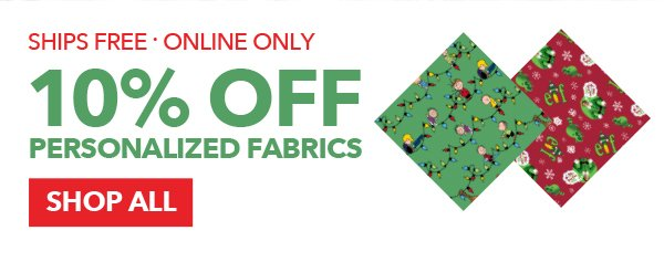 10% off Personalized Fabrics. Ships Free, Online Only. SHOP ALL.