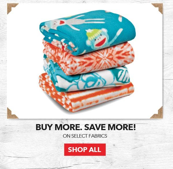 Buy More, Save More! Up to 50% off on Select Fabrics. SHOP ALL.