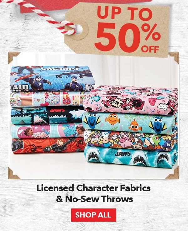 Up to 50% off Licensed Character Fabrics & No-Sew Throws. SHOP ALL.