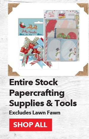 Up to 50% off Entire Stock Papercrafting Supplies & Tools. Excludes Lawn Fawn. SHOP ALL.
