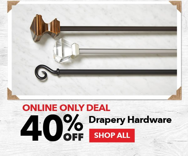 40% off Drapery Hardware. SHOP ALL.